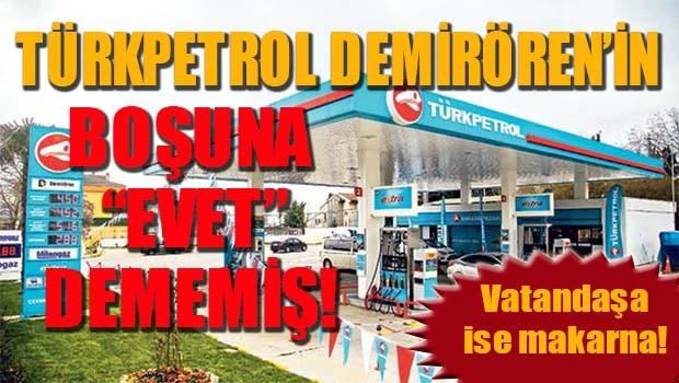 TÜRKPETROL 'EVET' DİYEN DEMİRÖREN'İN!