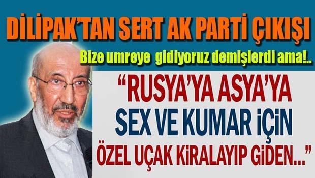 Dilipak'tan sert AK Parti eleştirisi!