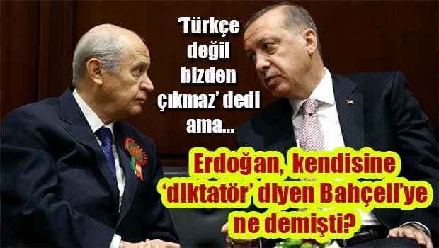Erdoğan, kendisine 'diktatör' diyen Bahçeli'ye ne demişti?