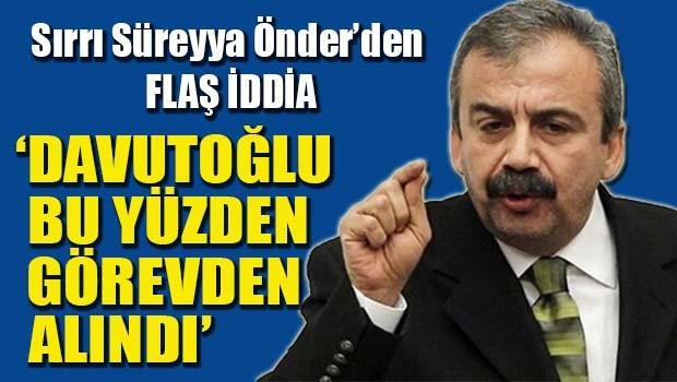 HDP'li Önder, 'Davutoğlu bu yüzden görevden alındı'