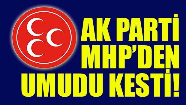 AK Parti MHP'den umudu kesti!