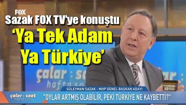 Sazak, 'Ya Tek Adam ya Türkiye'