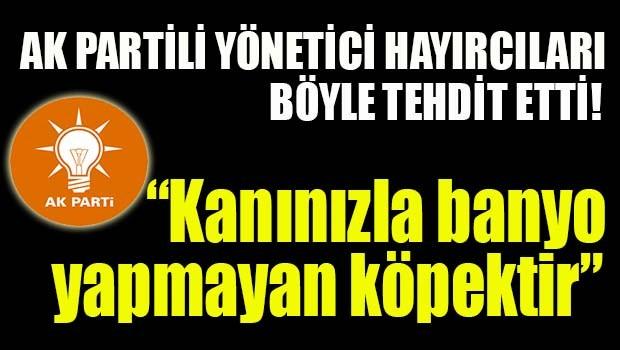 AK Partili yönetici Hayırcıları böyle tehdit etti!