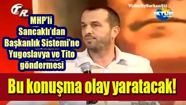 MHP'li Saffet Sancaklı'dan Başkanlık Sistemine Yugoslavya ve Tito göndermesi!