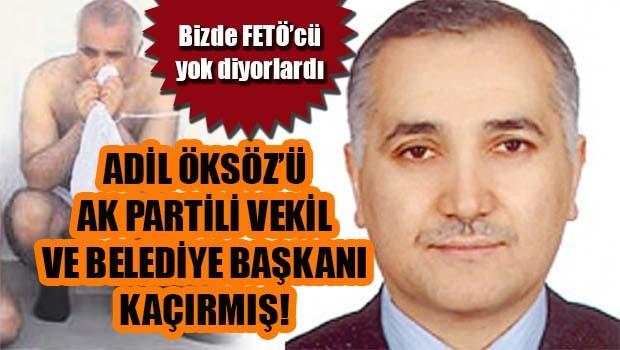 Adil Öksüz'ü AK Partili Vekil ve Belediye Başkanı kaçırmış!
