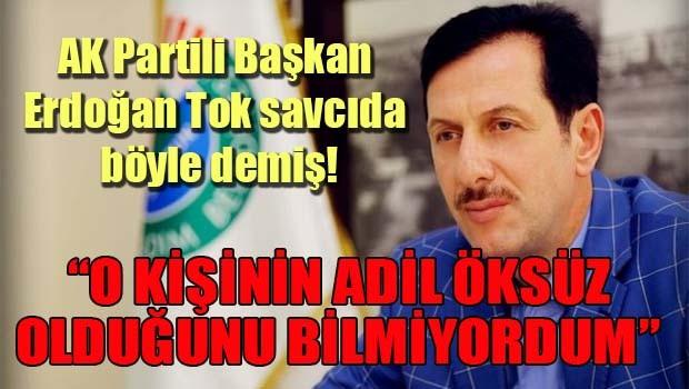 AK Partili Başkan savcıya böyle demiş, 'O kişinin Adil Öksüz olduğunu bilmiyordum'