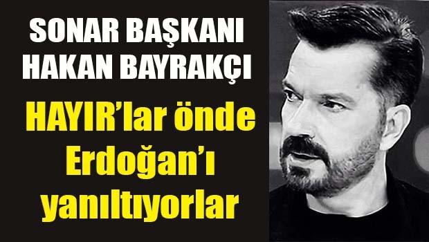 SONAR Başkanı Bayrakçı, 'HAYIR'lar önde Erdoğan'ı yanıltıyorlar'