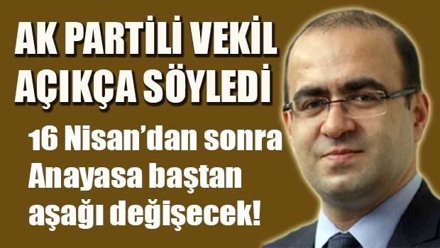 AK Partili Vekil açıkça söyledi, '16 Nisan'dan sonra hepsi değişecek'