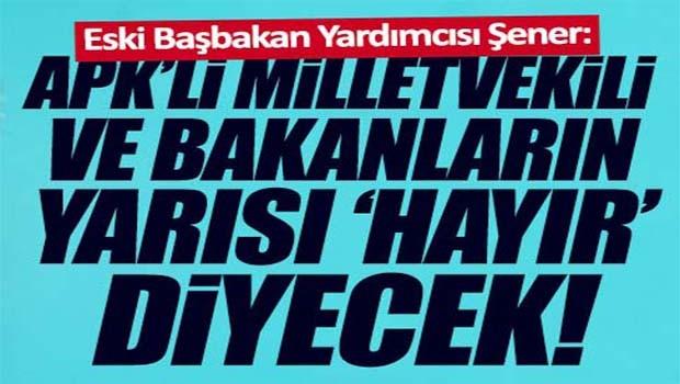 AKP'li vekil ve Bakanların yarısı HAYIR diyecek!