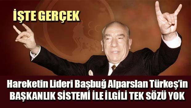 İşte Gerçek... Başbuğ Alparslan Türkeş'in Başkanlık Sistemi ile ilgili tek sözü yok!