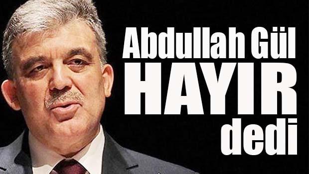 Abdullah Gül HAYIR dedi!