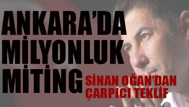 Sinan Oğan'dan çarpıcı teklif, 'Ankara'da milyonluk miting yapalım'
