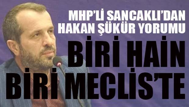 MHP'li Sancaklı, 'İki kişi aynı şeyi yapmış, birisi hain, birisi hala Mecliste!'
