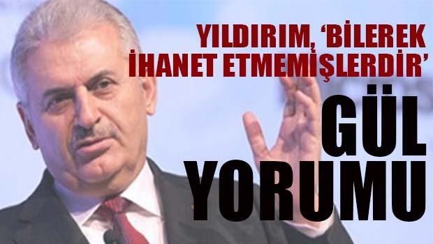 Başbakan Yıldırım'dan Gül ve Davutoğlu yorumu 'Hiç bir arkadaşım bilerek bu davaya ihanet etmez'