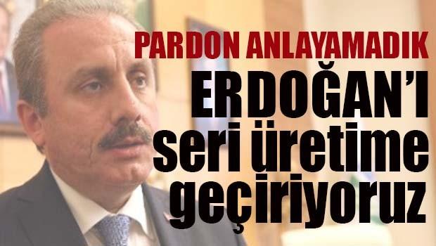 Mustafa Şentop, 'Tayyip Erdoğan'ı seri üretime geçiyoruz'