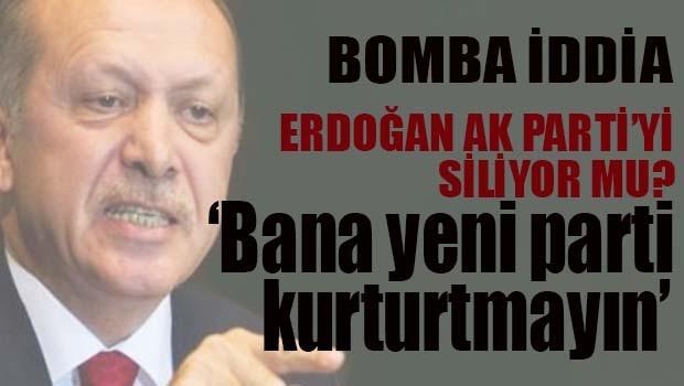 Erdoğan AK Parti'yi siliyor mu?