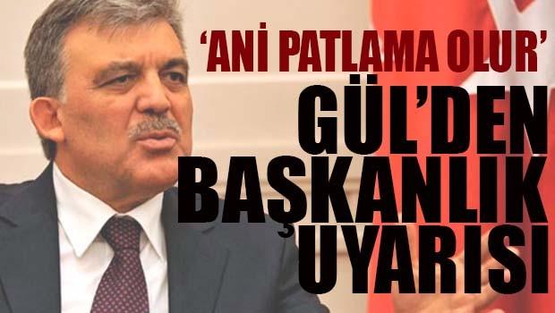 Abdullah Gül'den 'Başkanlık' uyarısı!