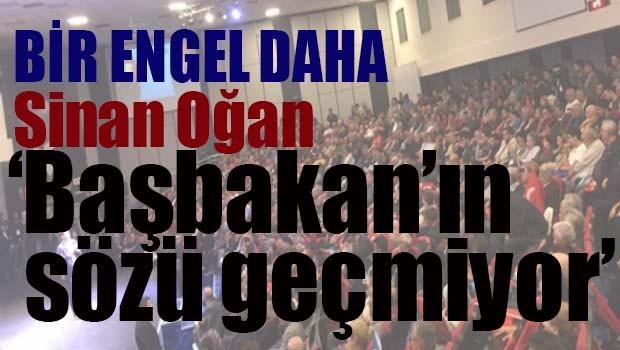 Sinan Oğan, 'Başbakan'ın sözü geçmiyor'