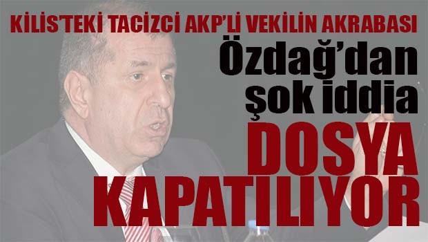 Ümit Özdağ'dan şok iddia, 'Kilis'teki tacizci AKP'li vekilin akrabası'