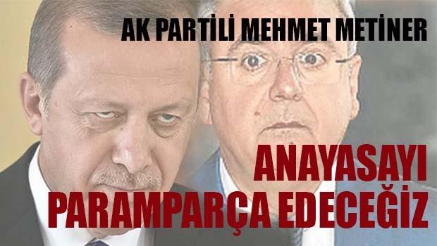 AK Partili Metiner, 'Anayasayı paramparça edeceğiz'