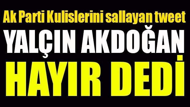 AK Partili Yalçın Akdoğan HAYIR dedi!