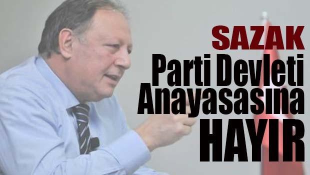 Sazak, 'Parti Devleti Anayasasına HAYIR'