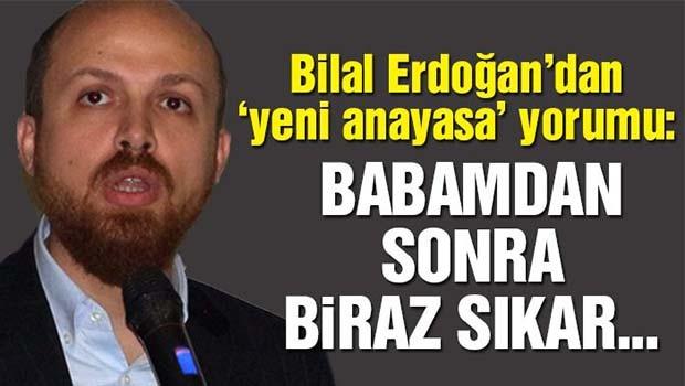Bilal Erdoğan, 'Babamdan sonrası biraz sıkar!'