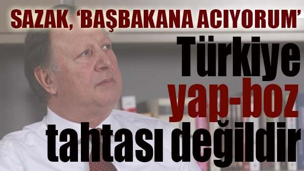 Sazak, 'Oyun oynamıyoruz, Türkiye yap boz tahtası değildir'