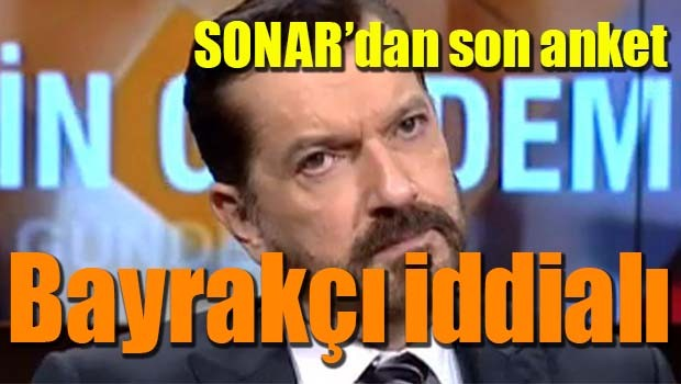 SONAR'dan son anket! Bayrakçı iddialı