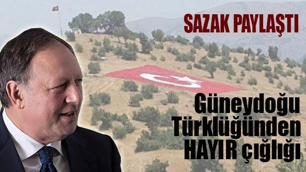 Sazak paylaştı, Güneydoğu Türklüğü'nün HAYIR çığlığı