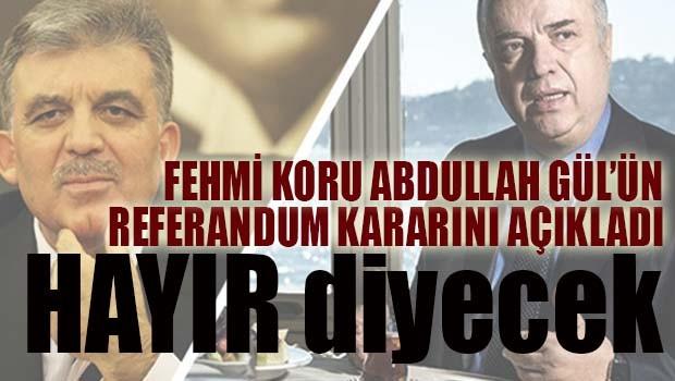 Fehmi Koru Abdullah Gül'ün referandum kararını açıkladı!