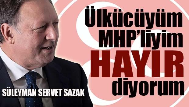 Sazak, 'Ülkücüyüm, MHP'liyim, HAYIR diyorum'