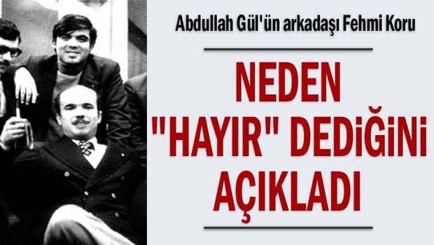 Abdullah Gül'ün arkadaşı Fehmi Koru neden 'Hayır' dediğini açıkladı