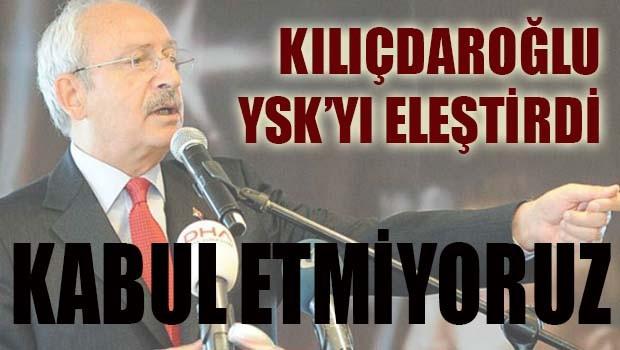 Kılıçdaroğlu, 'YSK Referanduma gölge düşürdü, kabul etmiyoruz'