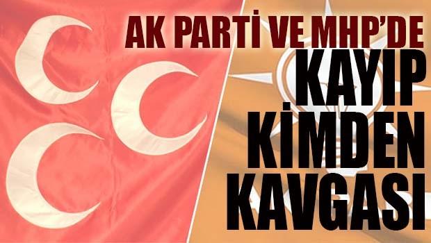 AK Parti ve MHP'de kayıp kimden kavgası!