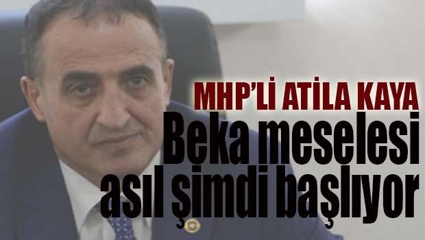 MHP'li Atila Kaya, 'Beka meselesi asıl şimdi başlıyor'