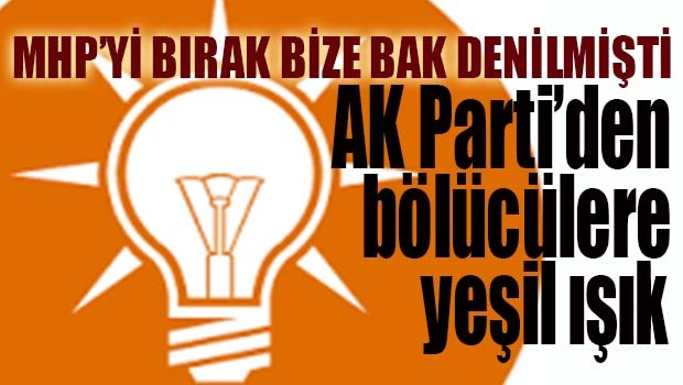 AK Parti'den bölücülere yeşil ışık!