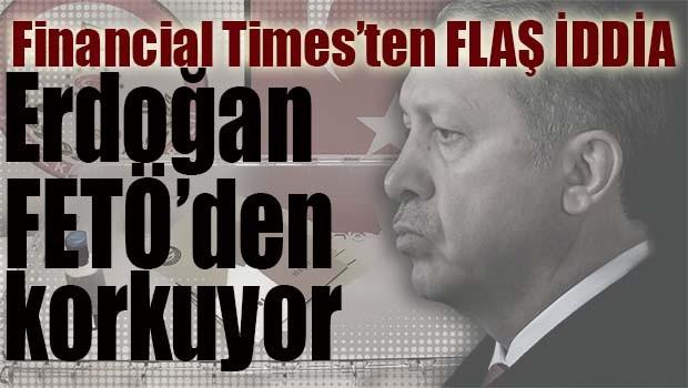 FLAŞ İDDİA... 'Erdoğan FETÖ'den korkuyor'
