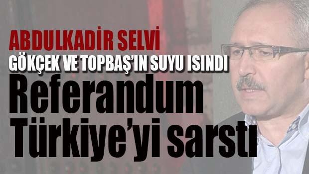 Abdulkadir Selvi 'Referandum Türkiye'yi sarstı'