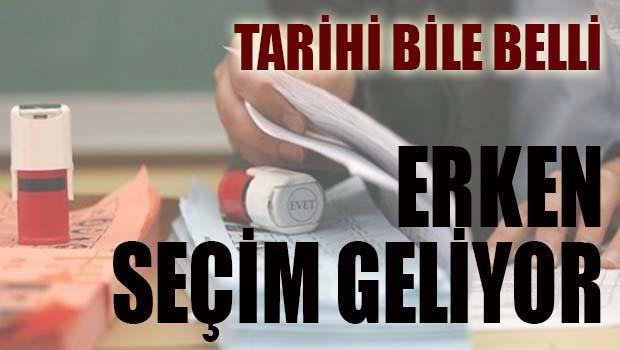 ERKEN SEÇİM GELİYOR!