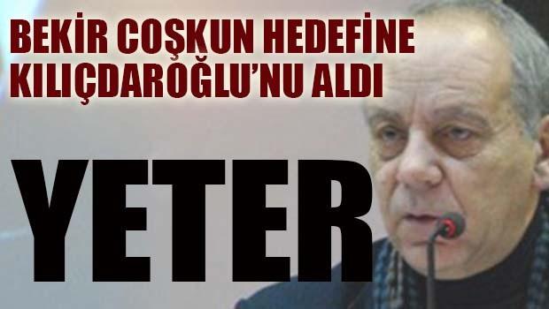 Bekir Coşkun Kılıçdaroğlu'na 'yeter' dedi