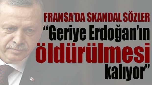 Fransız kanalında skandal sözler, 'Geriye Erdoğan'ın öldürülmesi kalıyor'