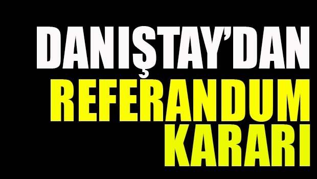 DANIŞTAY'DAN REFERANDUM KARARI!