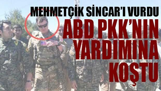MEHMETÇİK SİNCAR'I VURDU ABD, PKK'NIN YARDIMINA KOŞTU!