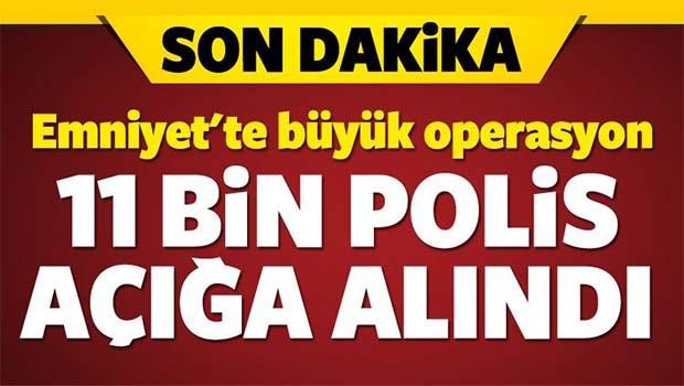 EMNİYET'TE DEV OPERASYON 11 POLİS AÇIĞA ALINDI