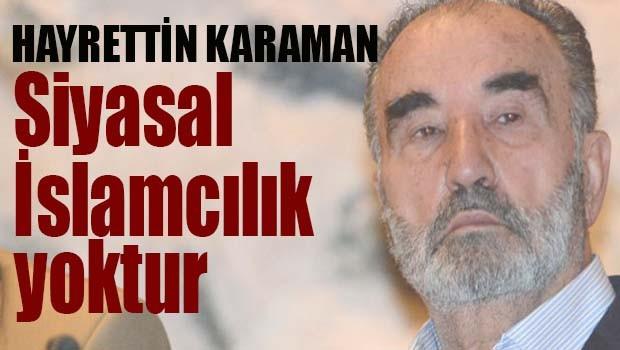 Hayrettin Karaman 'Siyasal İslamcılık yoktur'