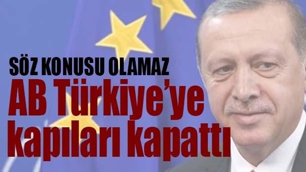AB Türkiye'ye kapıları kapattı!