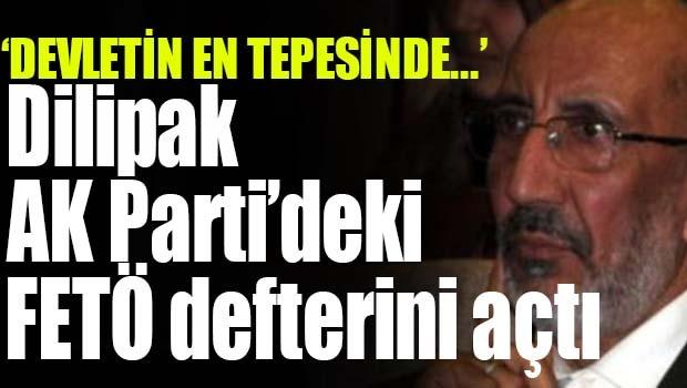 DİLİPAK AK PARTİ'DEKİ FETÖ DEFTERİNİ AÇTI!