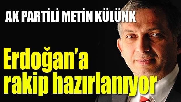 AK PARTİLİ METİN KÜLÜNK, 'ERDOĞAN'A RAKİP HAZIRLANIYOR'