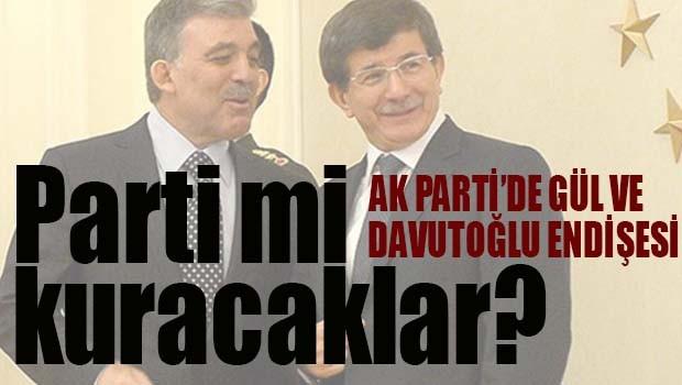 AK PARTİ'DE GÜL VE DAVUTOĞLU ENDİŞESİ!